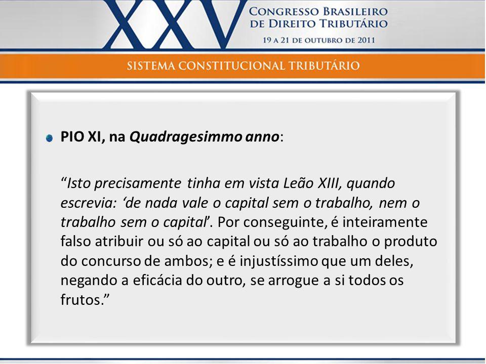 PIO XI, na Quadragesimmo anno: Isto precisamente tinha em vista Leão XIII, quando escrevia: de nada vale o capital sem o trabalho, nem o trabalho sem