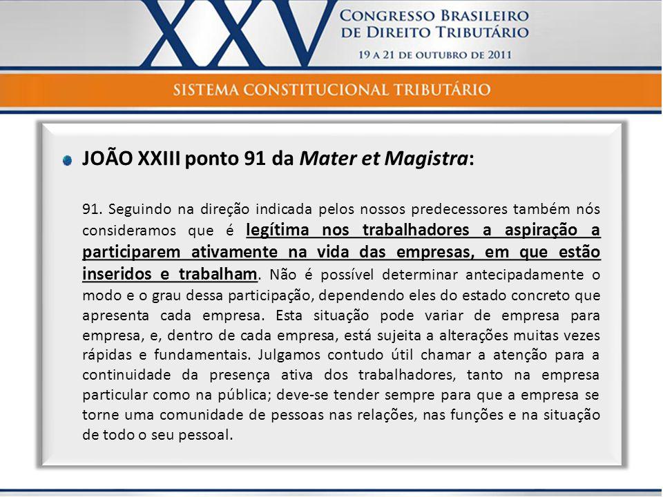 JOÃO XXIII ponto 91 da Mater et Magistra: 91. Seguindo na direção indicada pelos nossos predecessores também nós consideramos que é legítima nos traba