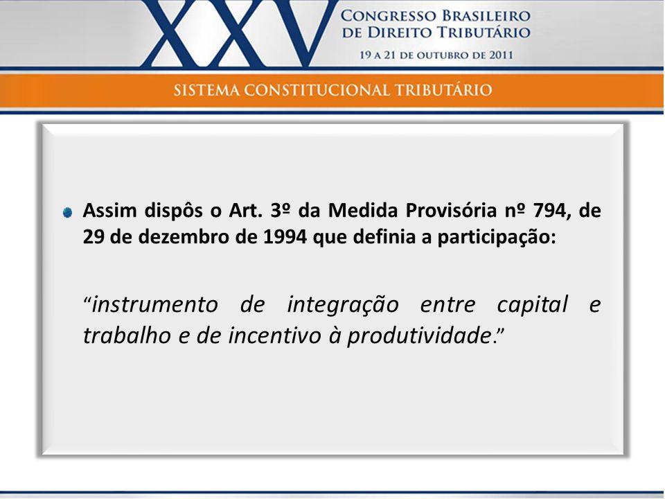 Assim dispôs o Art. 3º da Medida Provisória nº 794, de 29 de dezembro de 1994 que definia a participação: instrumento de integração entre capital e tr