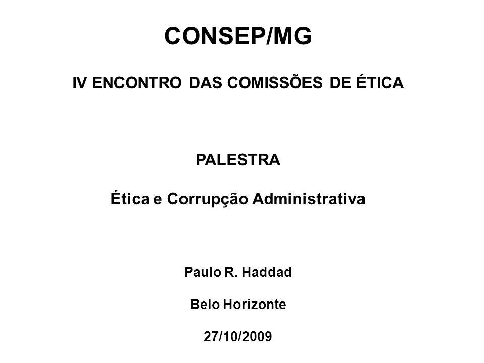 CONSEP/MG IV ENCONTRO DAS COMISSÕES DE ÉTICA PALESTRA Ética e Corrupção Administrativa Paulo R. Haddad Belo Horizonte 27/10/2009