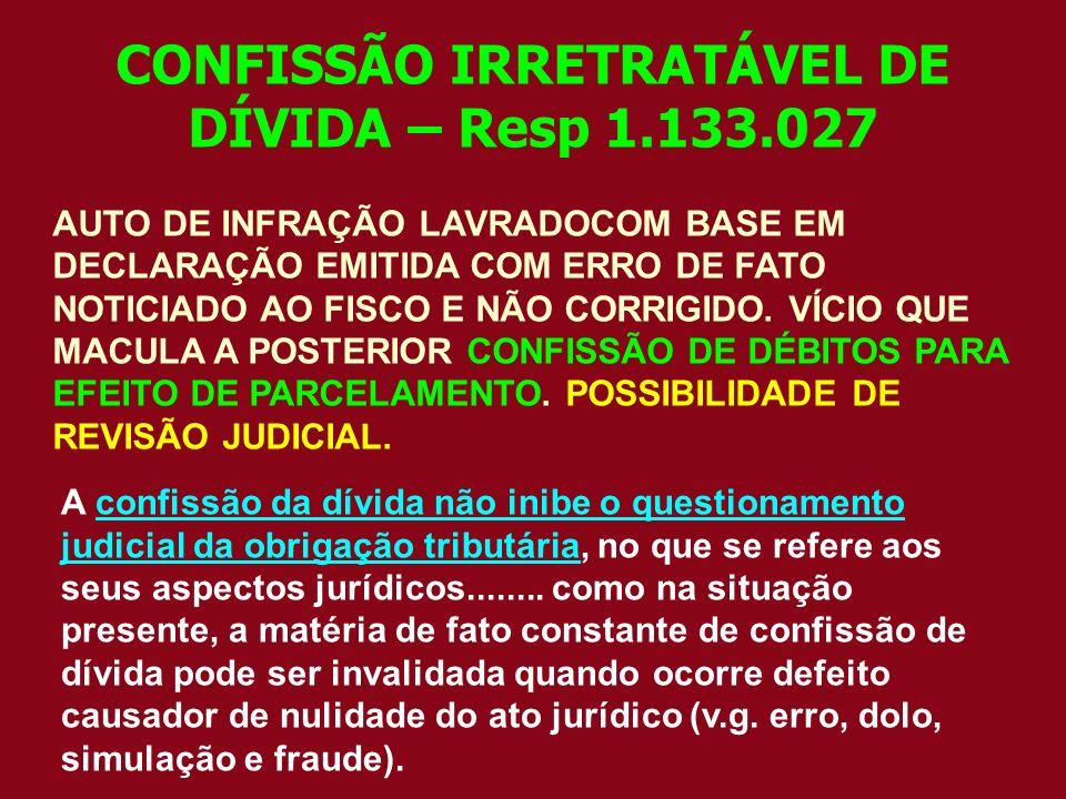 CONFISSÃO IRRETRATÁVEL DE DÍVIDA – Resp 1.133.027 AUTO DE INFRAÇÃO LAVRADOCOM BASE EM DECLARAÇÃO EMITIDA COM ERRO DE FATO NOTICIADO AO FISCO E NÃO COR