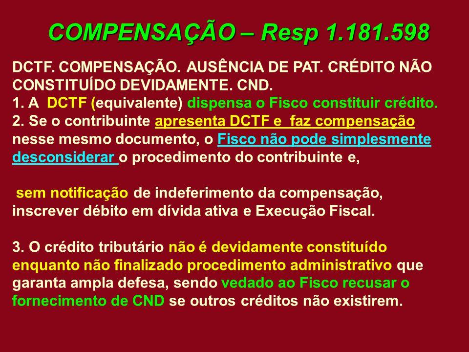 COMPENSAÇÃO – Resp 1.181.598 DCTF. COMPENSAÇÃO. AUSÊNCIA DE PAT. CRÉDITO NÃO CONSTITUÍDO DEVIDAMENTE. CND. 1. A DCTF (equivalente) dispensa o Fisco co