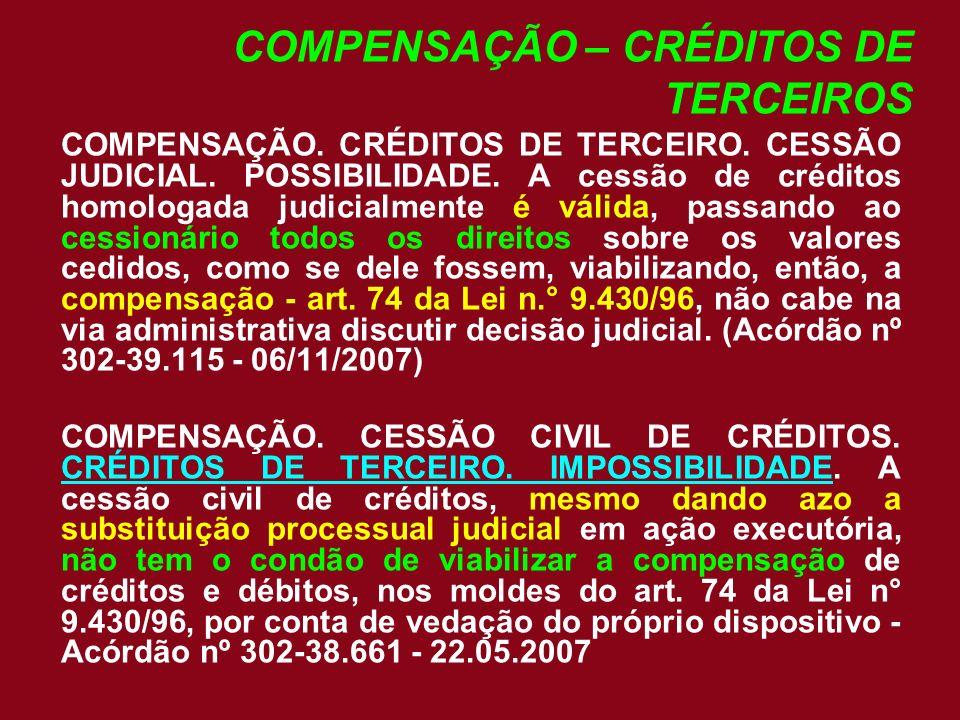 COMPENSAÇÃO – CRÉDITOS DE TERCEIROS COMPENSAÇÃO. CRÉDITOS DE TERCEIRO. CESSÃO JUDICIAL. POSSIBILIDADE. A cessão de créditos homologada judicialmente é