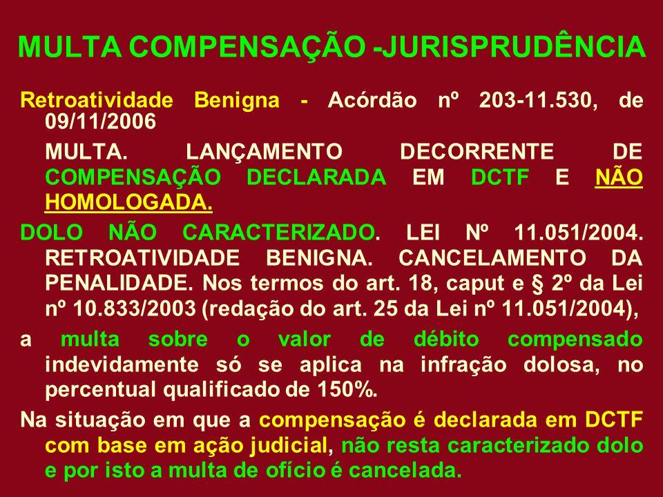 MULTA COMPENSAÇÃO -JURISPRUDÊNCIA Retroatividade Benigna - Acórdão nº 203-11.530, de 09/11/2006 MULTA. LANÇAMENTO DECORRENTE DE COMPENSAÇÃO DECLARADA