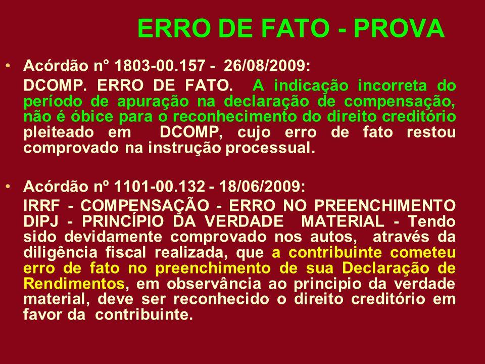 ERRO DE FATO - PROVA Acórdão n° 1803-00.157 - 26/08/2009: DCOMP. ERRO DE FATO. A indicação incorreta do período de apuração na declaração de compensaç