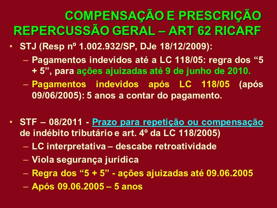 COMPENSAÇÃO E PRESCRIÇÃO REPERCUSSÃO GERAL – ART 62 RICARF STJ (Resp nº 1.002.932/SP, DJe 18/12/2009): –Pagamentos indevidos até a LC 118/05: regra do
