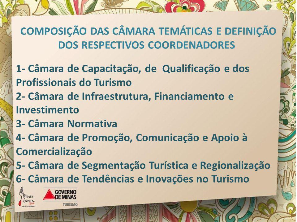 COMPOSIÇÃO DAS CÂMARA TEMÁTICAS E DEFINIÇÃO DOS RESPECTIVOS COORDENADORES 1- Câmara de Capacitação, de Qualificação e dos Profissionais do Turismo 2-