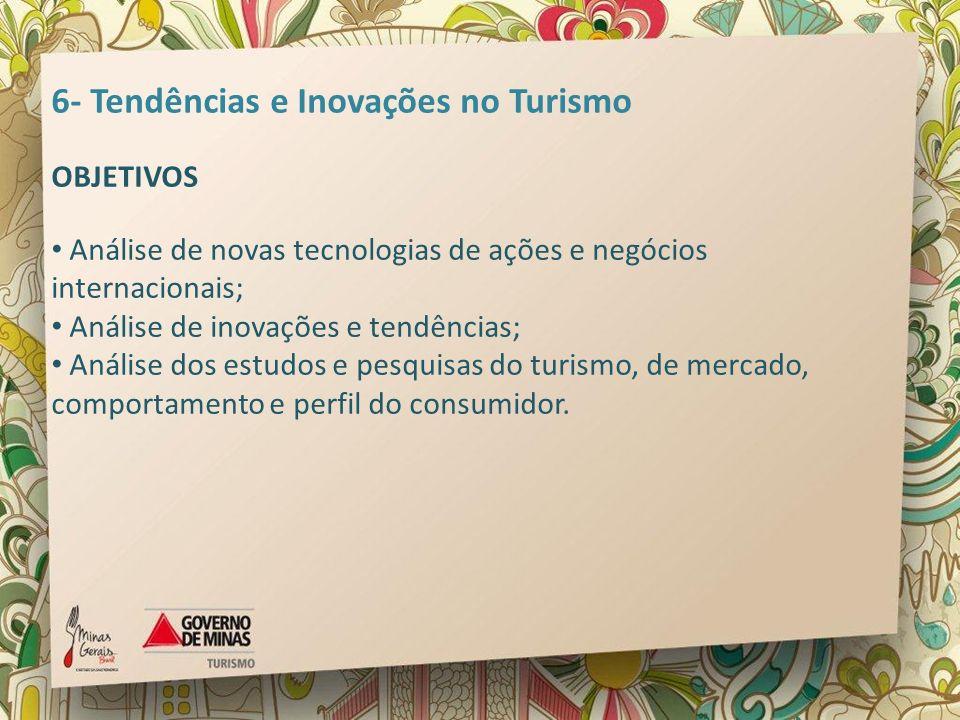 6- Tendências e Inovações no Turismo OBJETIVOS Análise de novas tecnologias de ações e negócios internacionais; Análise de inovações e tendências; Aná