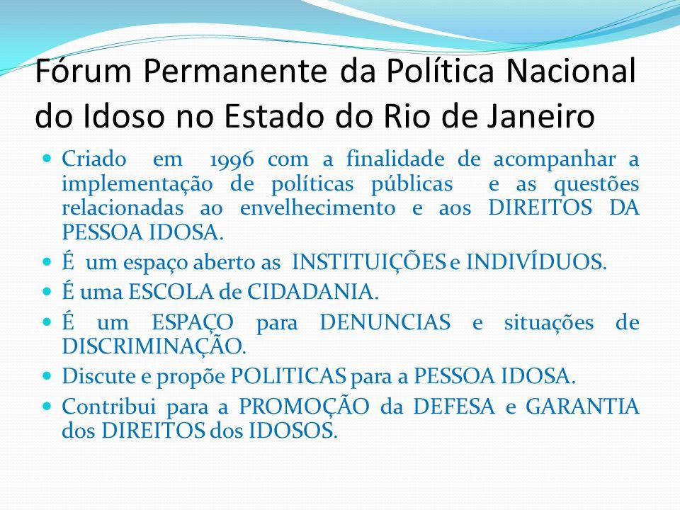 Fórum Permanente da Política Nacional do Idoso no Estado do Rio de Janeiro Criado em 1996 com a finalidade de acompanhar a implementação de políticas
