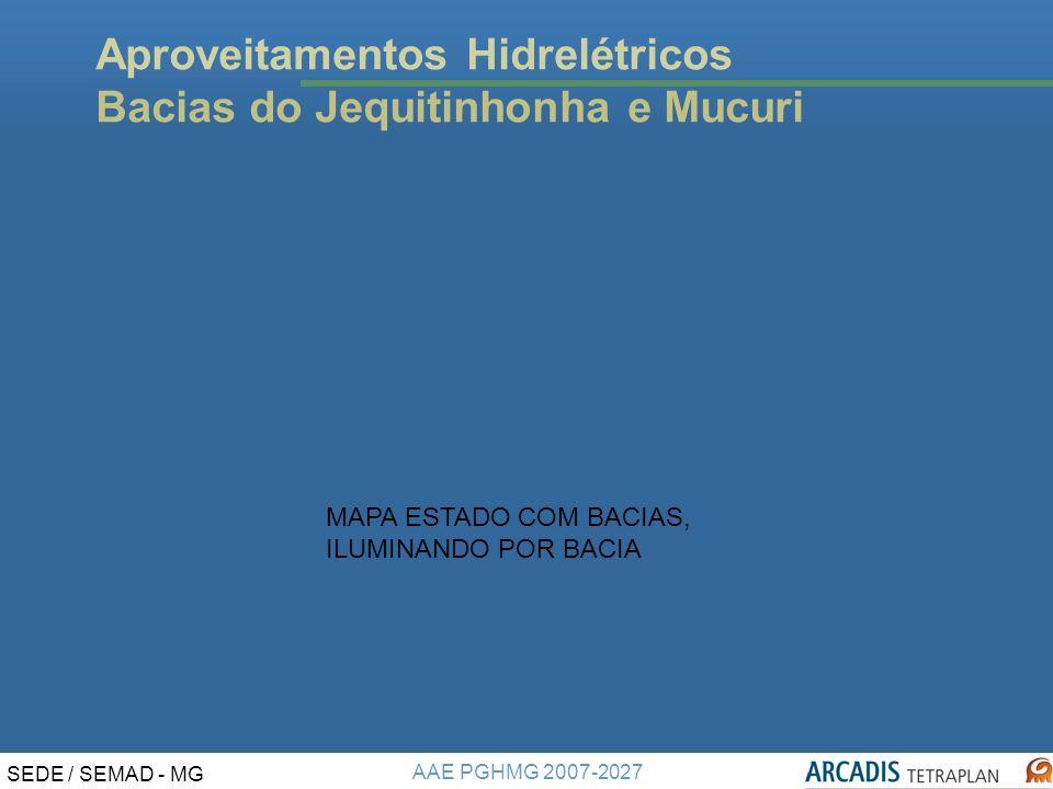 AAE PGHMG 2007-2027 SEDE / SEMAD - MG Aproveitamentos Hidrelétricos Bacias do Jequitinhonha e Mucuri MAPA ESTADO COM BACIAS, ILUMINANDO POR BACIA