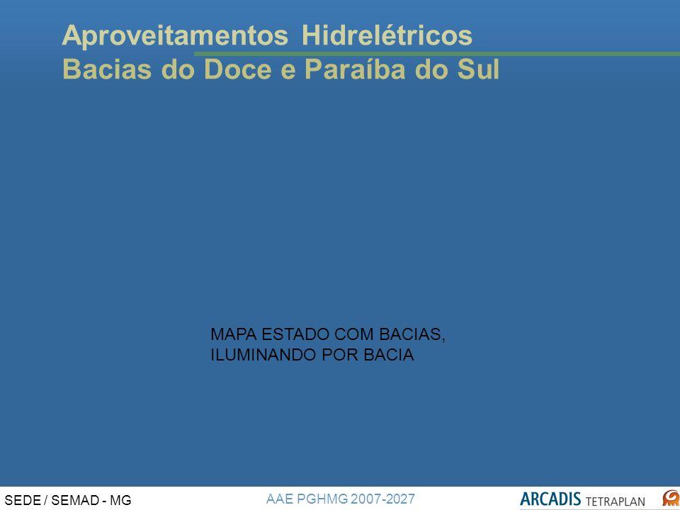 AAE PGHMG 2007-2027 SEDE / SEMAD - MG Aproveitamentos Hidrelétricos Bacias do Doce e Paraíba do Sul MAPA ESTADO COM BACIAS, ILUMINANDO POR BACIA