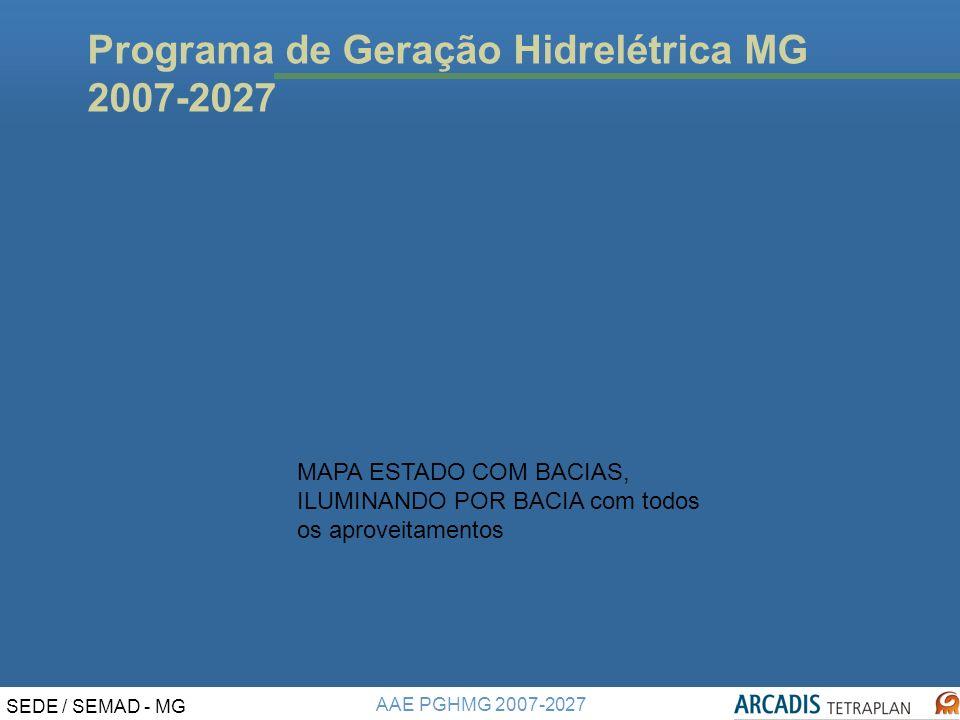AAE PGHMG 2007-2027 SEDE / SEMAD - MG MAPA ESTADO COM BACIAS, ILUMINANDO POR BACIA com todos os aproveitamentos Programa de Geração Hidrelétrica MG 2007-2027