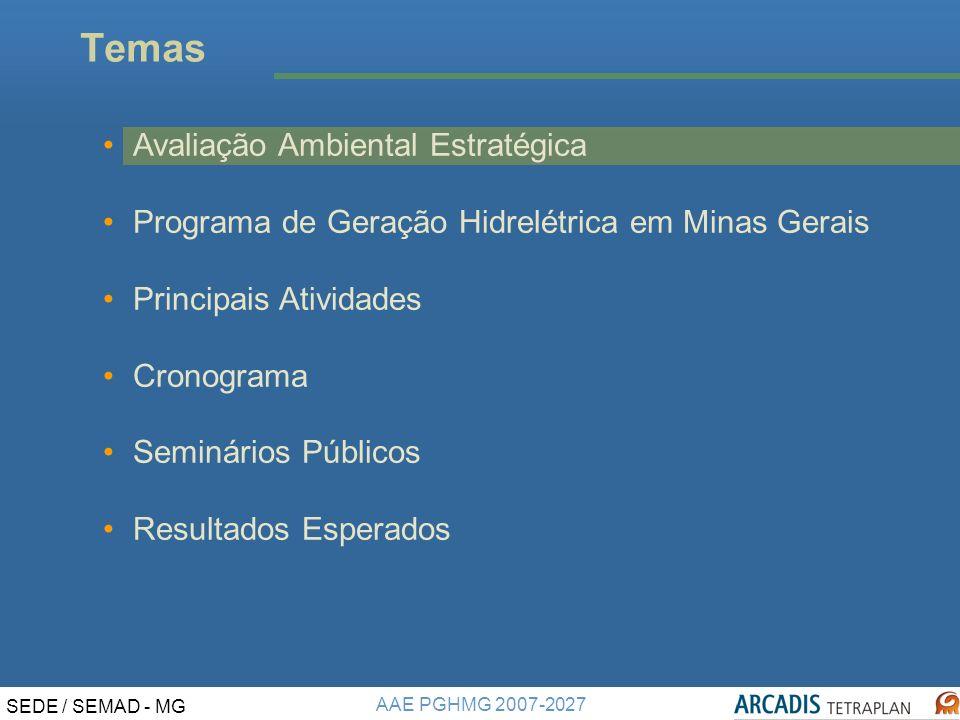 AAE PGHMG 2007-2027 SEDE / SEMAD - MG Temas Avaliação Ambiental Estratégica Programa de Geração Hidrelétrica em Minas Gerais Principais Atividades Cronograma Seminários Públicos Resultados Esperados