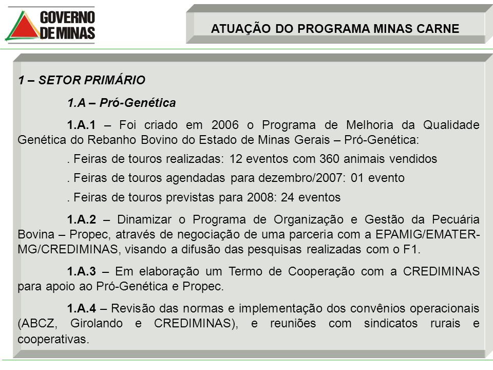 ATUAÇÃO DO PROGRAMA MINAS CARNE 1 – SETOR PRIMÁRIO 1.A – Pró-Genética 1.A.1 – Foi criado em 2006 o Programa de Melhoria da Qualidade Genética do Reban