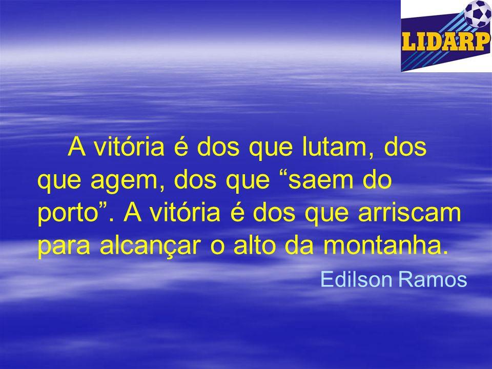 A vitória é dos que lutam, dos que agem, dos que saem do porto. A vitória é dos que arriscam para alcançar o alto da montanha. Edilson Ramos