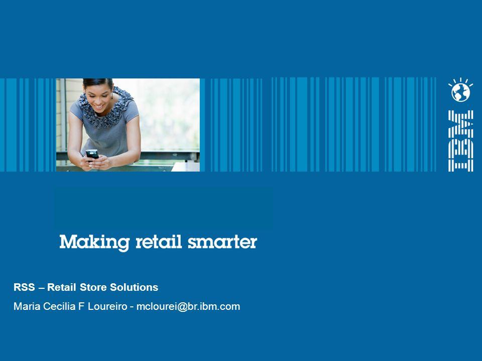 Date Goes Here RSS – Retail Store Solutions Maria Cecilia F Loureiro - mclourei@br.ibm.com