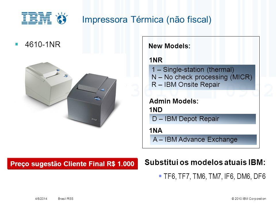 Brasil RSS4/5/2014© 2010 IBM Corporation Substitui os modelos atuais IBM: TF6, TF7, TM6, TM7, IF6, DM6, DF6 1 – Single-station (thermal) N – No check