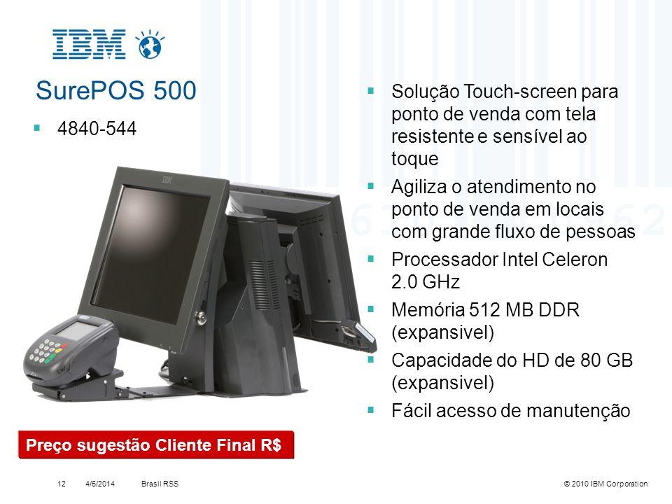 Brasil RSS4/5/2014© 2010 IBM Corporation12 SurePOS 500 4840-544 Solução Touch-screen para ponto de venda com tela resistente e sensível ao toque Agili