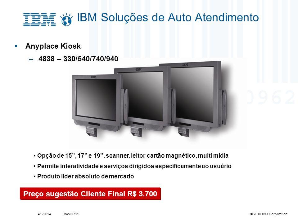 Brasil RSS4/5/2014© 2010 IBM Corporation IBM Soluções de Auto Atendimento Anyplace Kiosk –4838 – 330/540/740/940 Opção de 15, 17 e 19, scanner, leitor