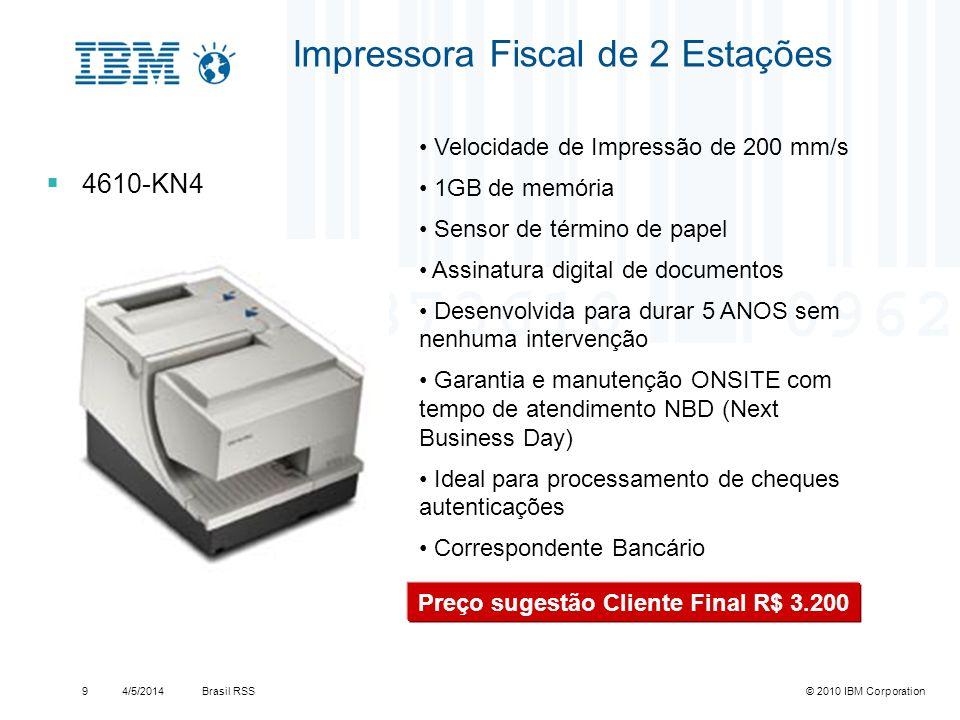 Brasil RSS4/5/2014© 2010 IBM Corporation Substitui os modelos atuais IBM: TF6, TF7, TM6, TM7, IF6, DM6, DF6 1 – Single-station (thermal) N – No check processing (MICR) R – IBM Onsite Repair D – IBM Depot Repair A – IBM Advance Exchange Admin Models: New Models: 1NR 1ND 1NA Impressora Térmica (não fiscal) 4610-1NR Preço sugestão Cliente Final R$ 1.000