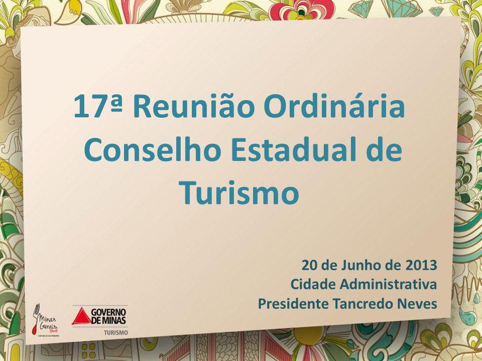 17ª Reunião Ordinária Conselho Estadual de Turismo 20 de Junho de 2013 Cidade Administrativa Presidente Tancredo Neves