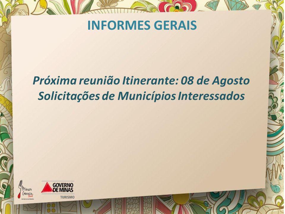 Próxima reunião Itinerante: 08 de Agosto Solicitações de Municípios Interessados INFORMES GERAIS