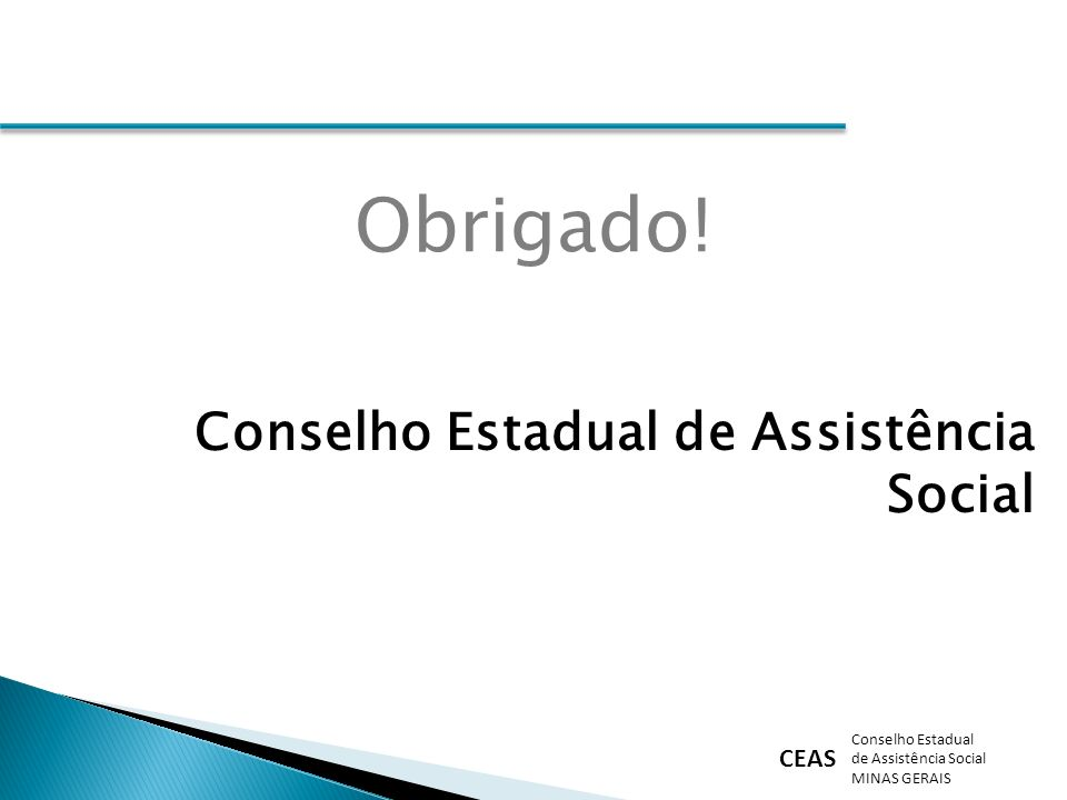 CEAS Conselho Estadual de Assistência Social MINAS GERAIS Conselho Estadual de Assistência Social Obrigado!