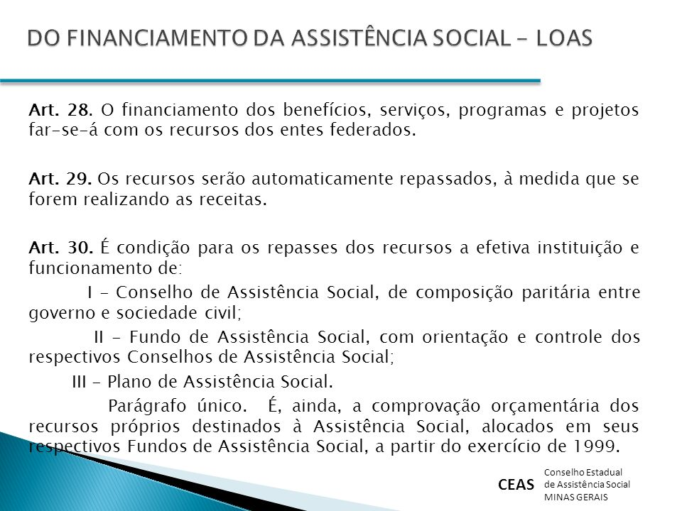 CEAS Conselho Estadual de Assistência Social MINAS GERAIS Art. 28. O financiamento dos benefícios, serviços, programas e projetos far-se-á com os recu