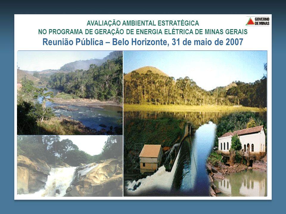 AVALIAÇÃO AMBIENTAL ESTRATÉGICA NO PROGRAMA DE GERAÇÃO DE ENERGIA ELÉTRICA DE MINAS GERAIS Reunião Pública – Belo Horizonte, 31 de maio de 2007