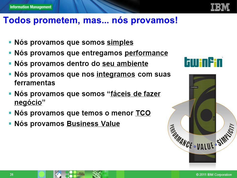 © 2011 IBM Corporation 31 Todos prometem, mas... nós provamos! Nós provamos que somos simples Nós provamos que entregamos performance Nós provamos den