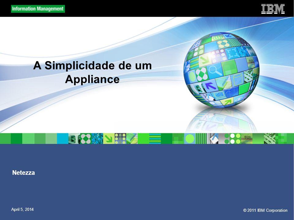 © 2011 IBM Corporation 25 Simples de Instalar e Operar 25 Operações Simplesmente carregue e use… é um appliance.
