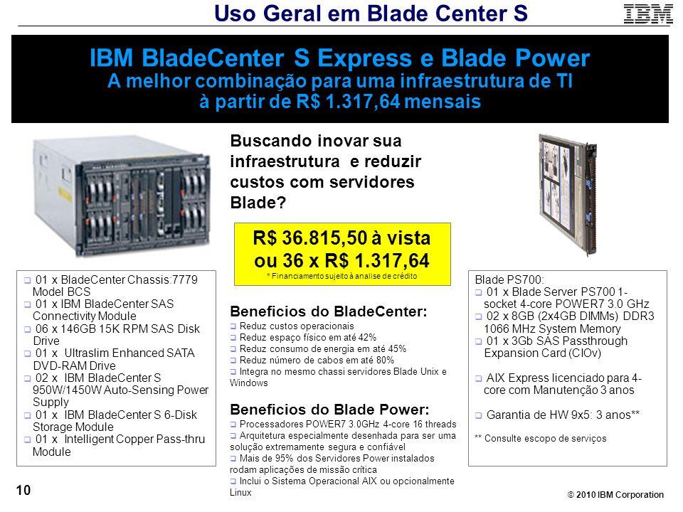 © 2010 IBM Corporation 10 IBM BladeCenter S Express e Blade Power A melhor combinação para uma infraestrutura de TI à partir de R$ 1.317,64 mensais 01