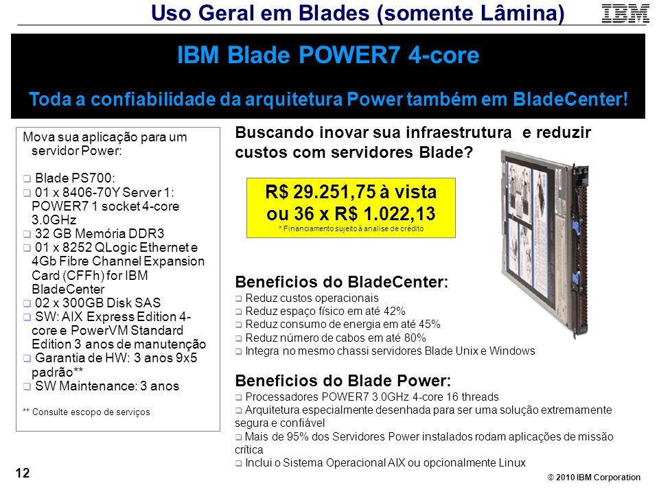 © 2010 IBM Corporation 12 IBM Blade POWER7 4-core Toda a confiabilidade da arquitetura Power também em BladeCenter! Mova sua aplicação para um servido
