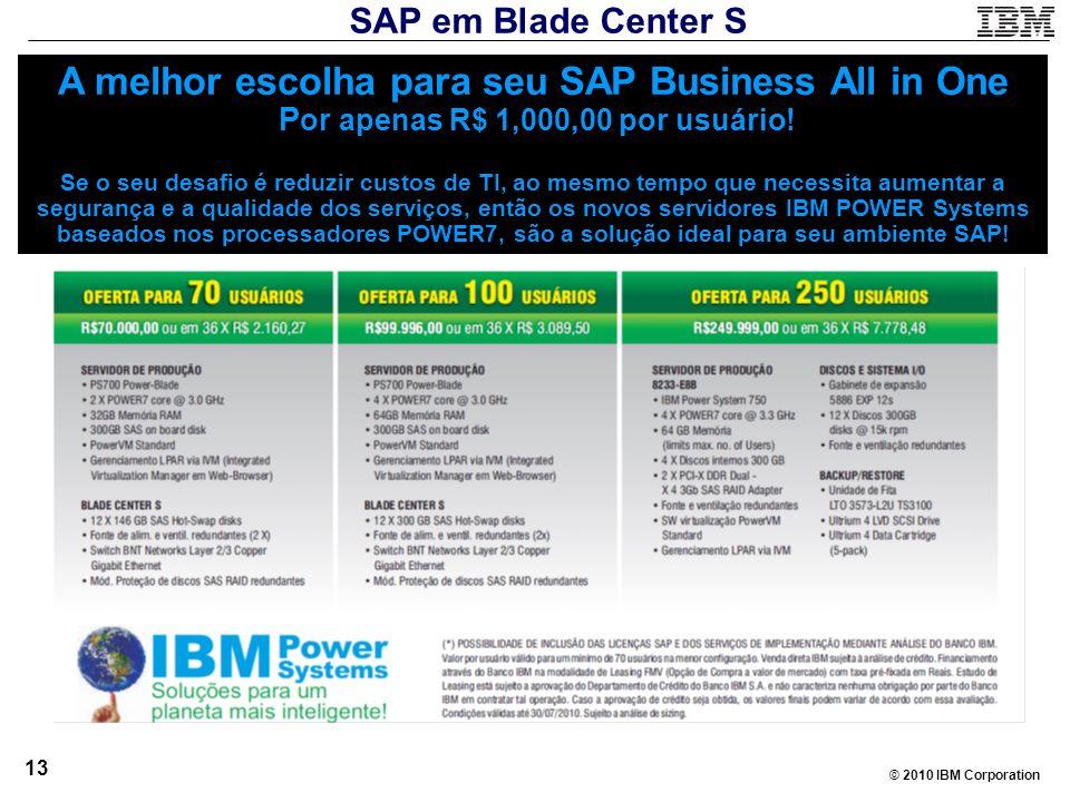 © 2010 IBM Corporation 13 A melhor escolha para seu SAP Business All in One P or apenas R$ 1,000,00 por usuário! Se o seu desafio é reduzir custos de