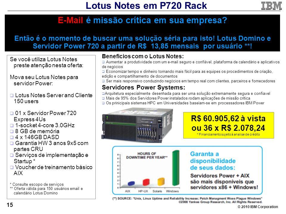 © 2010 IBM Corporation 15 E-Mail é missão crítica em sua empresa? Então é o momento de buscar uma solução séria para isto! Lotus Domino e Servidor Pow