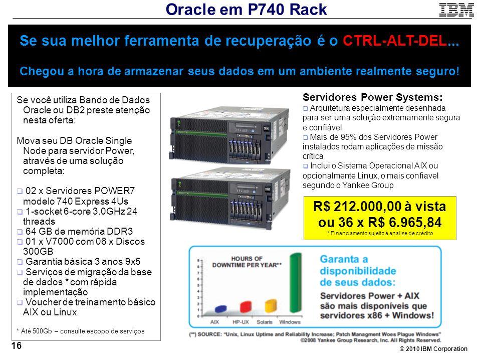 © 2010 IBM Corporation 16 Se sua melhor ferramenta de recuperação é o CTRL-ALT-DEL... Chegou a hora de armazenar seus dados em um ambiente realmente s
