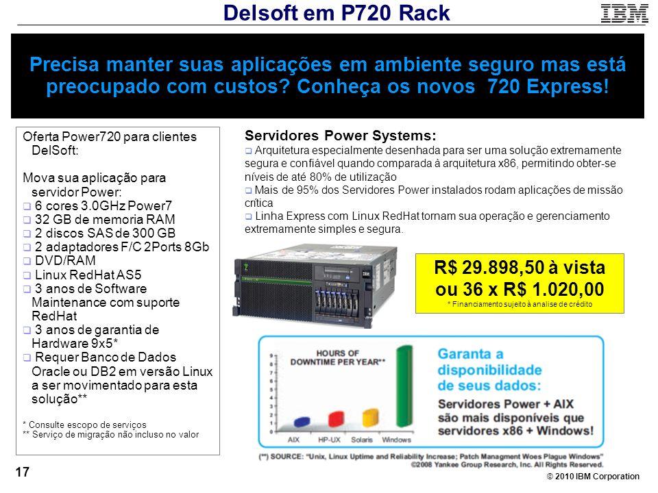 © 2010 IBM Corporation 17 Precisa manter suas aplicações em ambiente seguro mas está preocupado com custos? Conheça os novos 720 Express! Oferta Power