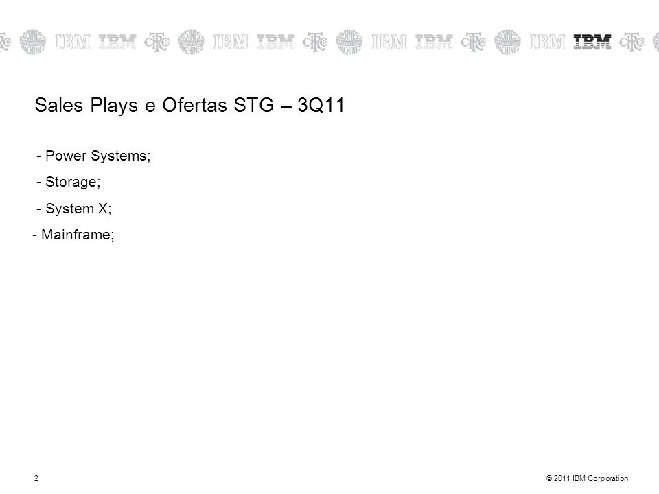 © 2011 IBM Corporation2 Sales Plays e Ofertas STG – 3Q11 - Power Systems; - Storage; - System X; - Mainframe;