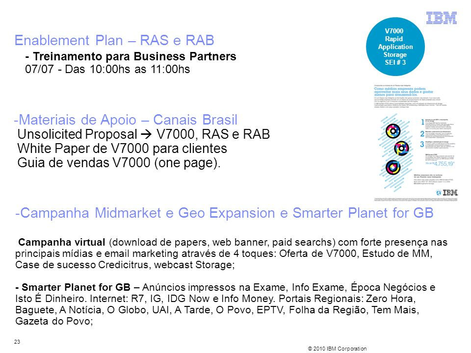 © 2010 IBM Corporation 23 Enablement Plan – RAS e RAB - Treinamento para Business Partners 07/07 - Das 10:00hs as 11:00hs V7000 Rapid Application Stor