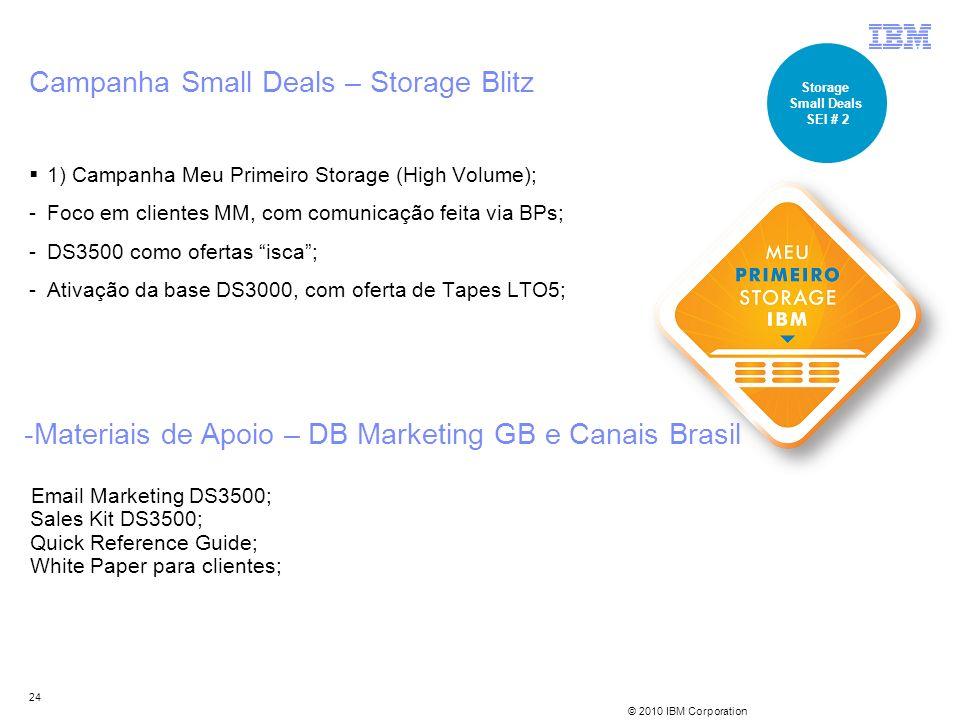 © 2010 IBM Corporation 24 1) Campanha Meu Primeiro Storage (High Volume); -Foco em clientes MM, com comunicação feita via BPs; -DS3500 como ofertas is