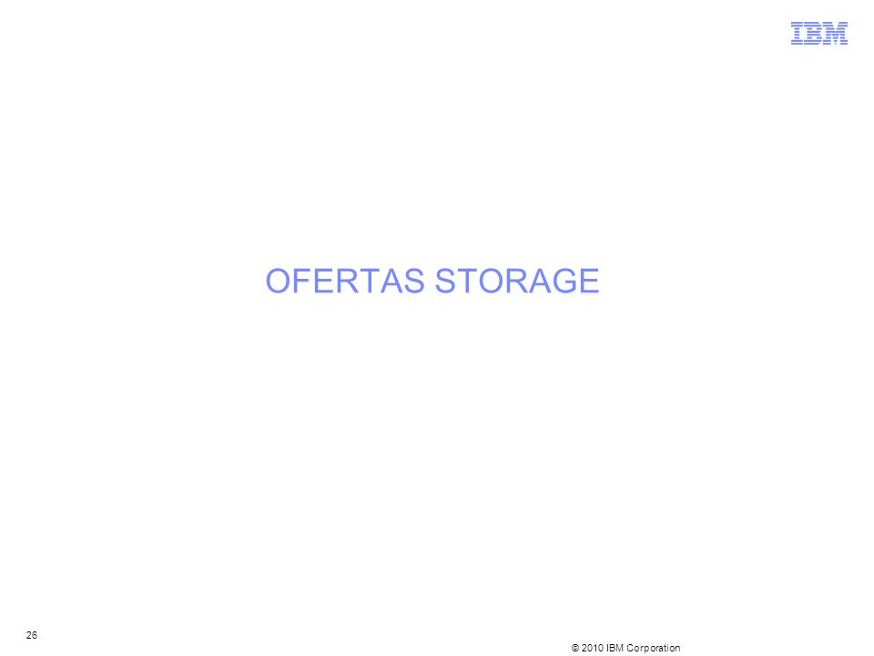 © 2010 IBM Corporation 26 OFERTAS STORAGE