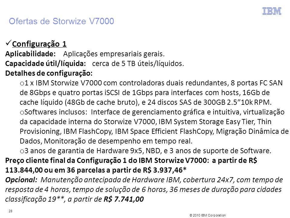 © 2010 IBM Corporation 28 Configuração 1 Aplicabilidade:Aplicações empresariais gerais. Capacidade útil/líquida:cerca de 5 TB úteis/líquidos. Detalhes