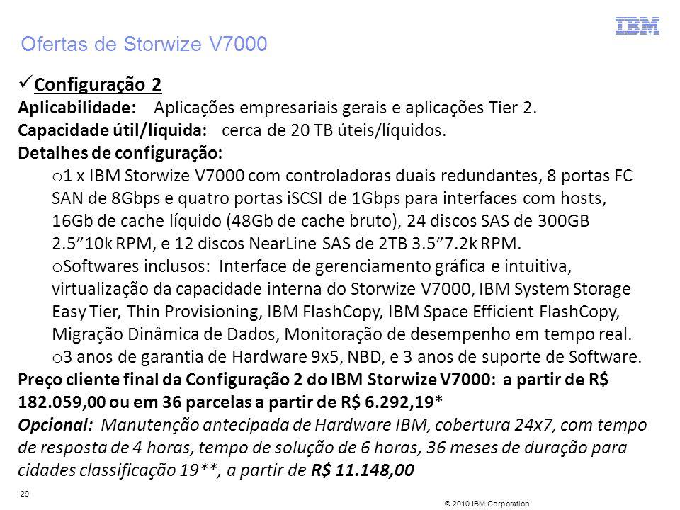 © 2010 IBM Corporation 29 Configuração 2 Aplicabilidade:Aplicações empresariais gerais e aplicações Tier 2. Capacidade útil/líquida:cerca de 20 TB úte