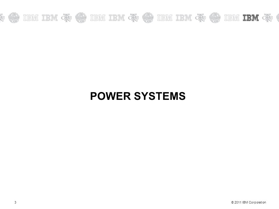 © 2011 IBM Corporation3 POWER SYSTEMS