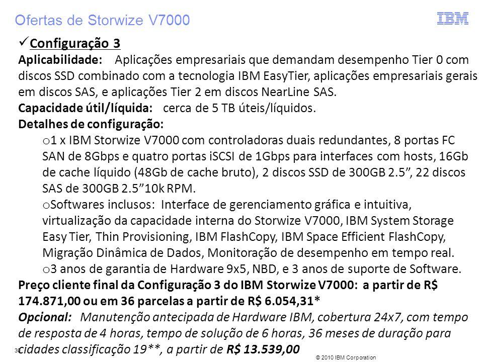 © 2010 IBM Corporation 30 Ofertas de Storwize V7000 Configuração 3 Aplicabilidade:Aplicações empresariais que demandam desempenho Tier 0 com discos SS