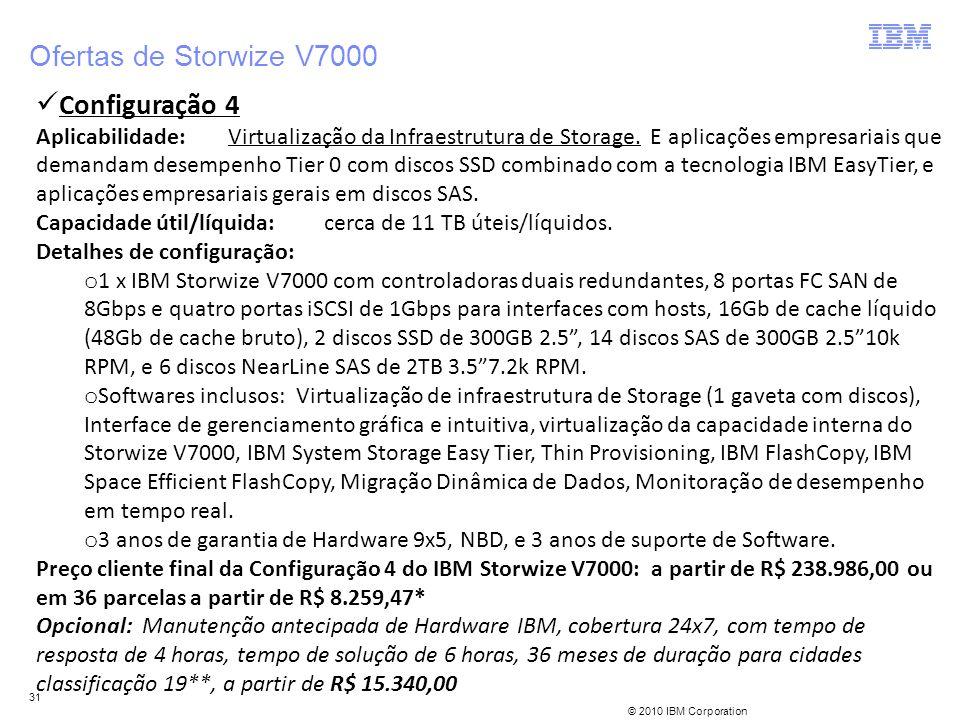 © 2010 IBM Corporation 31 Configuração 4 Aplicabilidade:Virtualização da Infraestrutura de Storage. E aplicações empresariais que demandam desempenho