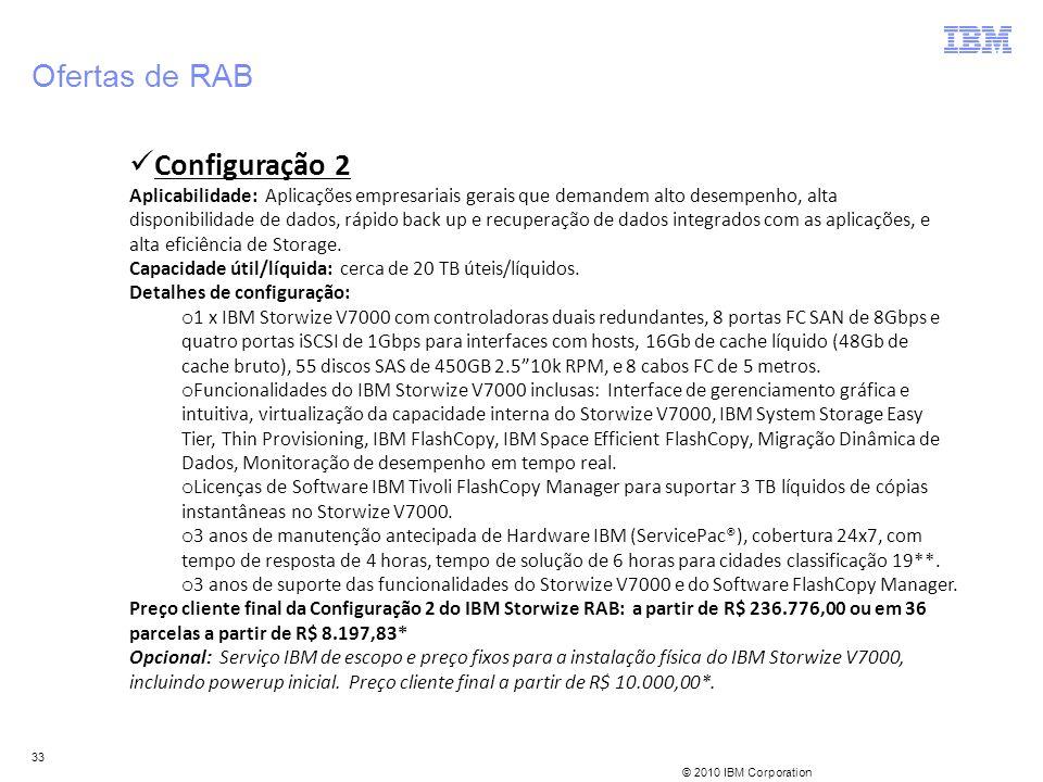 © 2010 IBM Corporation 33 Ofertas de RAB Configuração 2 Aplicabilidade: Aplicações empresariais gerais que demandem alto desempenho, alta disponibilid