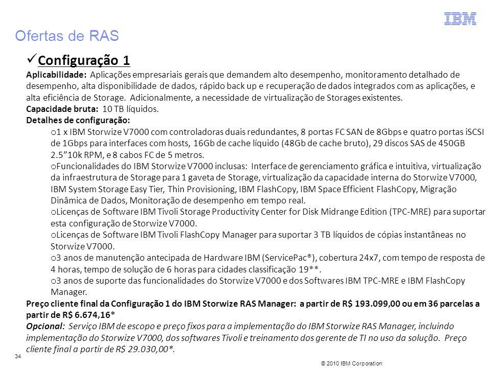 © 2010 IBM Corporation 34 Ofertas de RAS Configuração 1 Aplicabilidade: Aplicações empresariais gerais que demandem alto desempenho, monitoramento det