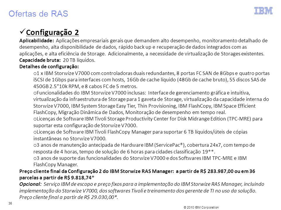 © 2010 IBM Corporation 35 Ofertas de RAS Configuração 2 Aplicabilidade: Aplicações empresariais gerais que demandem alto desempenho, monitoramento det