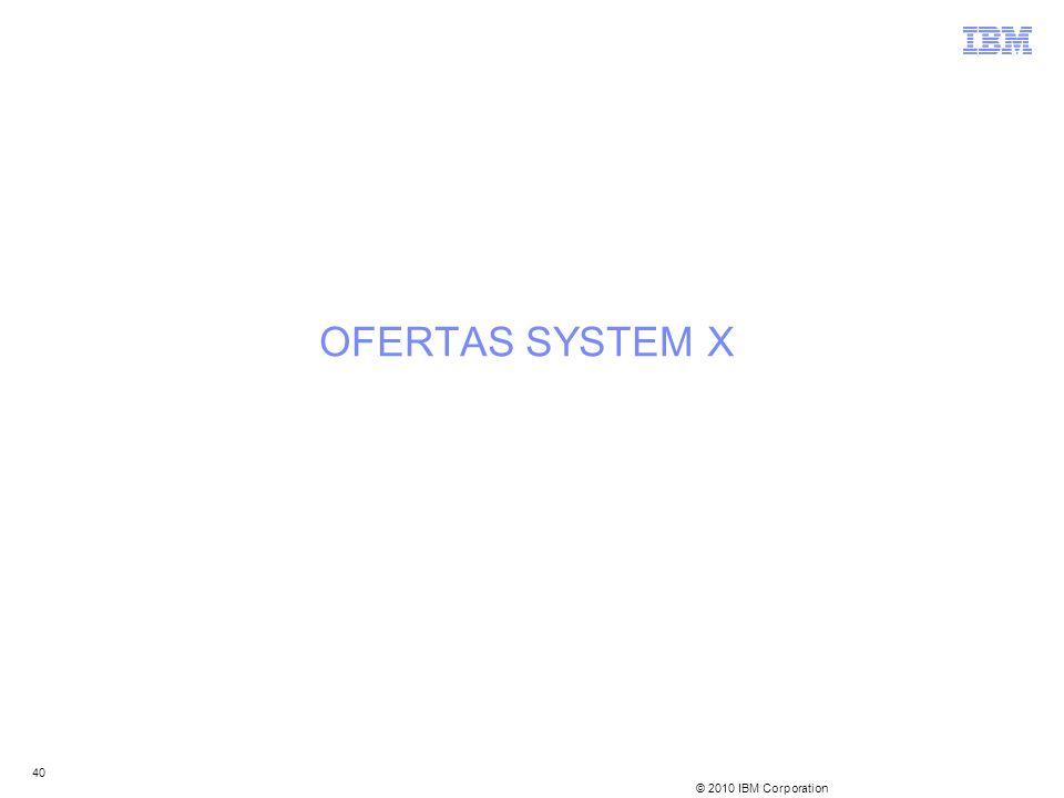 © 2010 IBM Corporation 40 OFERTAS SYSTEM X
